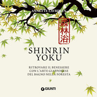 Shinrin Yoku. Immergersi nel verde - Annette Lavrijsen