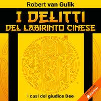 I delitti del labirinto cinese. I casi del giudice Dee - Robert van Gulik