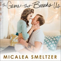 The Game That Breaks Us - Micalea Smeltzer