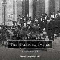 The Habsburg Empire - Pieter M. Judson