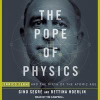 The Pope of Physics - Bettina Hoerlin, Gino Segre