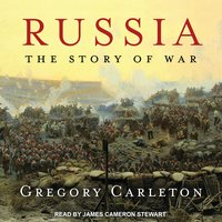 Russia: The Story of War - Gregory Carleton
