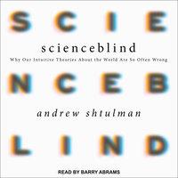 Scienceblind - Andrew Shtulman