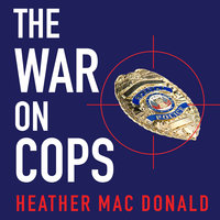 The War on Cops - Heather Mac Donald