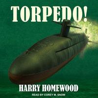 Torpedo! - Harry Homewood