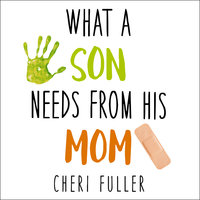 What a Son Needs from His Mom - Cheri Fuller