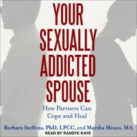 Your Sexually Addicted Spouse - Marsha Means,Barbara Steffens