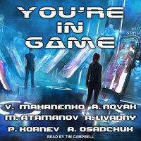 You're In Game - Michael Atamanov, Vasily Mahanenko, Andrei Livadny, Alexey Osadchuk, Andrew Novak, Pavel Kornev