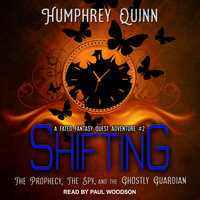 Shifting: The Prophecy, the Spy, and the Ghostly Guardian - Humphrey Quinn