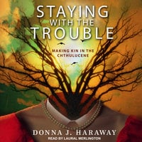 Staying With the Trouble - Donna J. Haraway