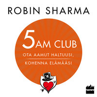 5 AM CLUB - Ota aamut haltuusi, kohenna elämääsi - Robin Sharma