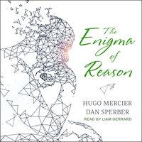 The Enigma of Reason - Hugo Mercier, Dan Sperber