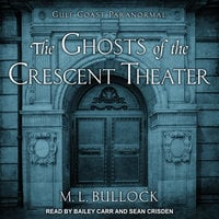 The Ghosts of the Crescent Theater - M.L. Bullock