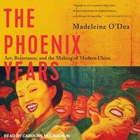 The Phoenix Years - Madeleine O'Dea