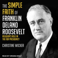 The Simple Faith of Franklin Delano Roosevelt - Christine Wicker