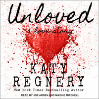 Unloved: A Love Story - Katy Regnery