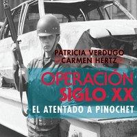 Operación siglo XX. El atentado a Pinochet - Patricia Verdugo y Carmen Hertz