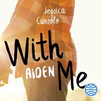 With me. Aiden - Jessica Cunsolo