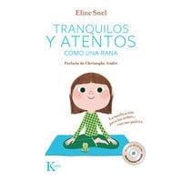 Tranquilos y atentos como una rana. La meditación para los niños con sus padres - Eline Snel