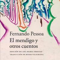 El mendigo y otros cuentos - Fernando Pessoa