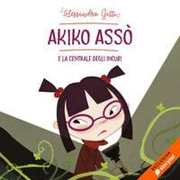 Akiko Assò e la centrale degli incubi - Alessandro Gatti