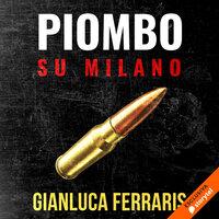 Piombo su Milano - Gianluca Ferraris
