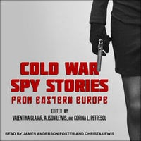 Cold War Spy Stories from Eastern Europe - Valentina Glajar, Alison Lewis, Corina L. Petrescu