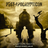 Post-Apocalypticon - Clayton Smith
