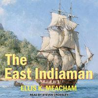 The East Indiaman - Ellis K. Meacham