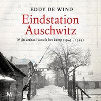 Eindstation Auschwitz - Eddy de Wind