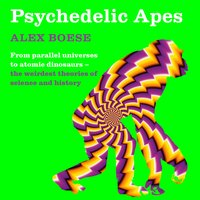Psychedelic Apes - Alex Boese