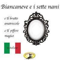 Fiabe in italiano, Biancaneve / Il brutto anatroccolo / Il piffero magico - Hans Christian Andersen,Fratelli Grimm