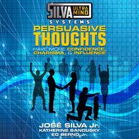 Silva Ultramind Systems Persuasive Thoughts - Jose Silva, Ed Bernd, Katherine Sandusky