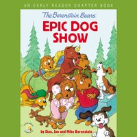 The Berenstain Bears' Epic Dog Show - Jan Berenstain,Mike Berenstain,Stan Berenstain