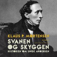 Svanen og Skyggen. Historien om unge Andersen - Klaus P. Mortensen
