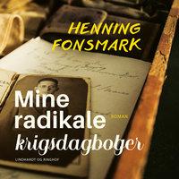 Mine radikale krigsdagbøger - Henning Fonsmark