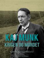 Kaj Munk. Krigen og mordet - Bjarne Nielsen Brovst