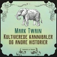 Kultiverede kannibaler og andre historier - Mark Twain