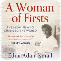 A Woman of Firsts: The midwife who built a hospital and changed the world - Edna Adan Ismail