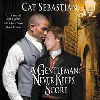 A Gentleman Never Keeps Score - Cat Sebastian