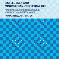 Biofeedback and Mindfulness in Everyday Life: Practical Solutions for Improving Your Health and Performance - Inna Khazan