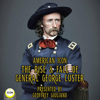 American Icon– The Rise & Fall Of General George Custer - General George Custer