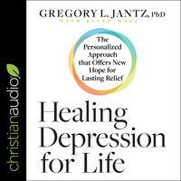 Healing Depression for Life: The Personalized Approach that Offers New Hope for Lasting Relief - Gregory L. Jantz