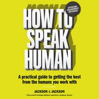 How to Speak Human: A Practical Guide to Getting the Best from the Humans You Work With - Dougal Jackson, Jennifer Jackson