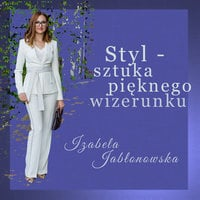 Styl - sztuka pięknego wizerunku - Izabela Jabłonowska