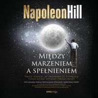 Między marzeniem, a spełnieniem - Napoleon Hill