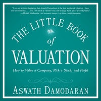 The Little Book of Valuation: How to Value a Company, Pick a Stock and Profit - Aswath Damodaran