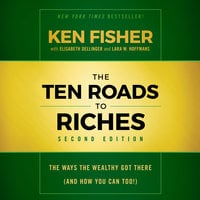 The Ten Roads to Riches, Second Edition: The Ways the Wealthy Got There (And How You Can Too!) - Ken Fisher, Lara W. Hoffmans, Elisabeth Dellinger