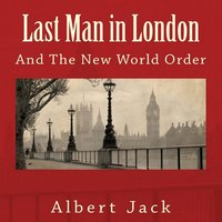 Last Man in London: And The New World Order - Albert Jack