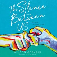 The Silence Between Us - Alison Gervais